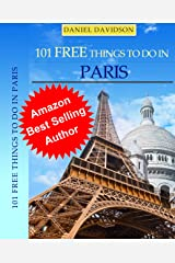 101 Free Things To Do In Paris (2013 Edition) (Travel Free eGuidebooks Book 6) Kindle Edition
