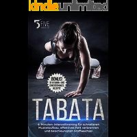Tabata: 4-Minuten-Intervalltraining für schnelleren Muskelaufbau, effektives Fett verbrennen und beschleunigten Stoffwechsel. Bonus: Die 10 besten Vitamin- und Eiweißshakesrezepte.