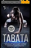 Tabata: 4-Minuten-Intervalltraining für schnelleren Muskelaufbau, effektives Fett verbrennen und beschleunigten Stoffwechsel. Bonus: Die 10 besten Vitamin- und Eiweißshakesrezepte. (German Edition)