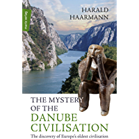 The Mystery of the Danube Civilisation: The discovery of Europe's oldest civilisation (marix Sachbuch) (English Edition)