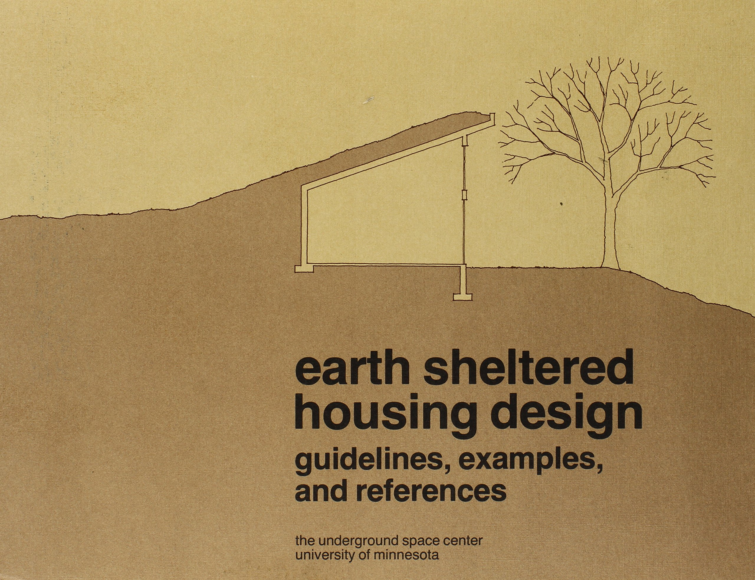 Earth Sheltered Housing Design Guidelines Examples And References The Underground Space Center University 9780442261573 Amazon Com Books