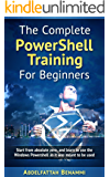 The Complete PowerShell v5 Training For Beginners: Start from absolute zero, and learn to use the Windows Powershell as it was meant to be used. (English Edition)