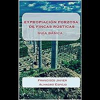 EXPROPIACIÓN FORZOSA DE FINCAS RÚSTICAS: GUÍA BÁSICA