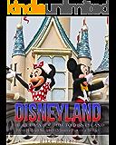 Disneyland: The Ultimate Guide to Disneyland - From Hidden Secrets to Massive Fun on a Budget (Disneyland, Disney World, Theme Parks)