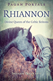 Pagan Portals - Rhiannon: Divine Queen of the Celtic Britons