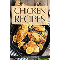 Chicken Recipes: Delicious and Easy Chicken Recipes (Baked Chicken, Grilled Chicken, Fried Chicken, and MORE!) (Quick and Easy Cooking Series)