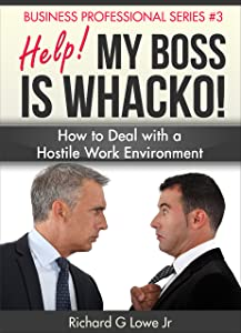 Help! My Boss is Whacko!: How to Deal with a Hostile Work Environment (Business Professional Series Book 3)