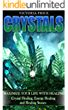 Crystals: Maximize Your Life With Healing- Crystal Healing, Energy Healing and Healing Stones (Crystals, Healing Stones)