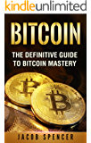 Bitcoin: The Definitive Guide To Bitcoin Mastery (English Edition)