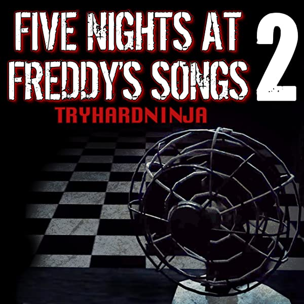 Five Nights At Freddy S Songs 2 By Tryhardninja On Amazon Music
