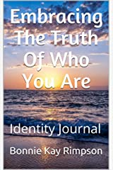 Embracing The Truth Of Who You Are: Identity Journal Kindle Edition