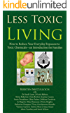 Less Toxic Living: How to Reduce Your Everyday Exposure to Toxic Chemicals - an Introduction for Families