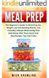 Meal Prep: The Beginner's Guide To Meal Prep For Weight Loss And Building Muscle, Live A Healthy Lifestyle While Saving Time And Money With These Quick ... Slow Cooker Recipes, Crockpot Recipes)