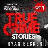 True Crime Stories: 12 Terrifying True Crime Murder Cases