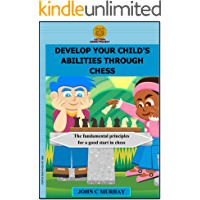 Develop your  Child's Abiliries Through Chess: The fundamental principles for a good start in chess (English Edition)