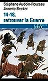 14-18, retrouver la Guerre (Folio Histoire)