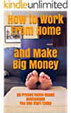 How to Work From Home and Make Big Money: 26 Proven Home-Based Businesses You Can Start Today