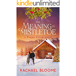 The Meaning in Mistletoe: A Hopeful Christmas Romance: Poppy Creek Book 4 (A Poppy Creek Novel)