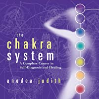 The Chakra System: A Complete Course in Self-Diagnosis and Healing