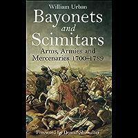 Bayonets and Scimitars: Arms, Armies and Mercenaries 1700–1789 (English Edition)