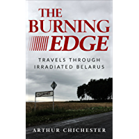 The Burning Edge: Travels Through Irradiated Belarus