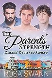 The Parents' Strength (Omegas' Destined Alpha 7): MMM Alpha/Omega Mpreg Romance