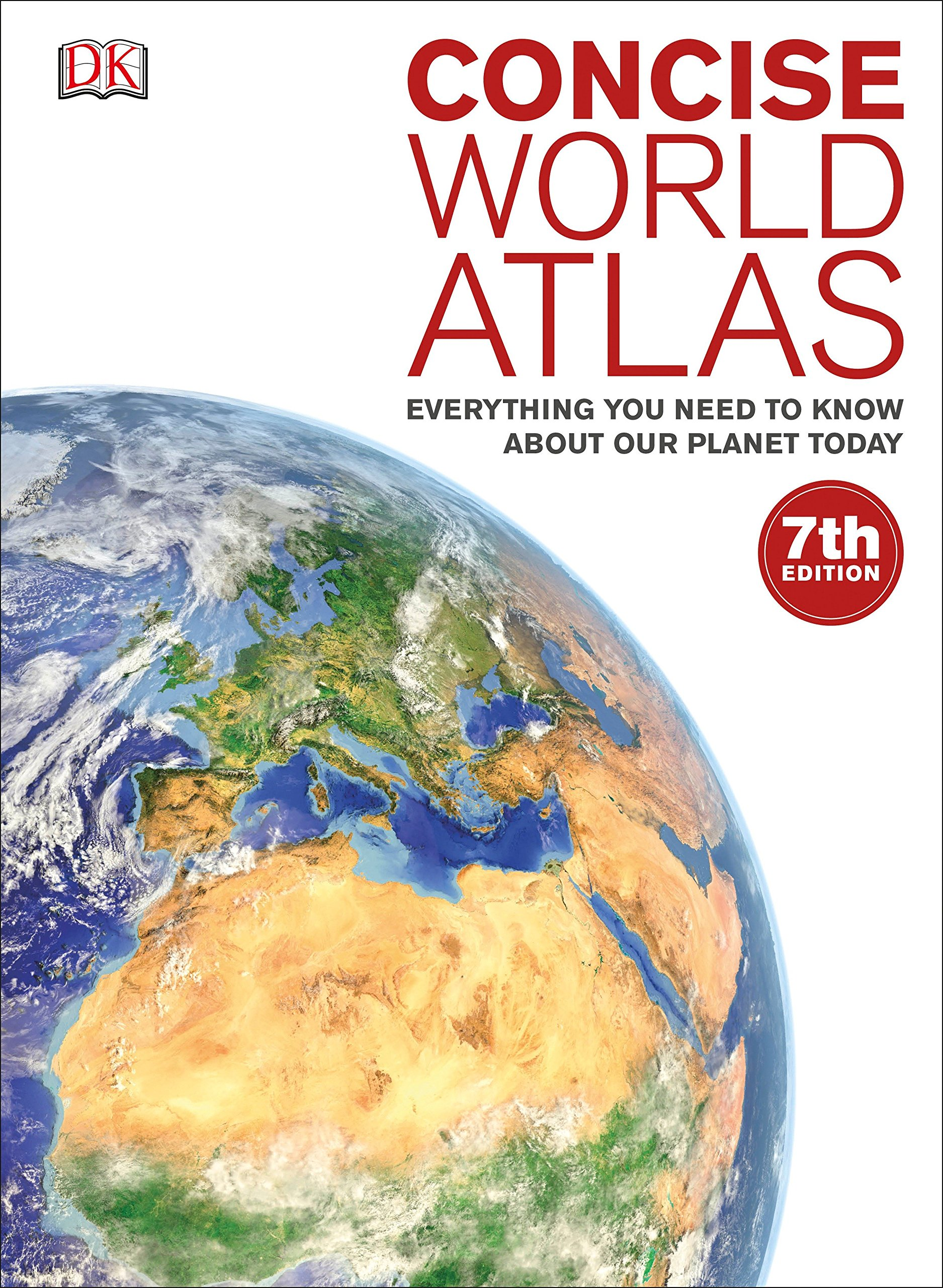 Concise World Atlas: Everything You Need to Know About Our Planet Today by Dk Pub
