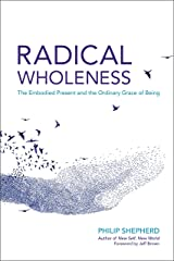 Radical Wholeness: The Embodied Present and the Ordinary Grace of Being Kindle Edition