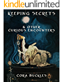 Keeping Secrets & Other Curious Encounters