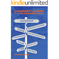 Leadership Lessons From The Volkswagen Saga: Leadership Lessons on Corporate Governance, Ethics, Branding, Corporate Culture, CSR, Crisis Communications, ... Leadership Accountability (English Edition)