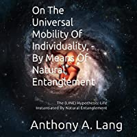 On the Universal Mobility of Individuality, by Means of Natural Entanglement: The (LINE) Hypothesis: Life Instantiated by Natural Entanglement