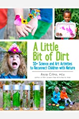 A Little Bit of Dirt: 55+ Science and Art Activities to Reconnect Children with Nature Paperback