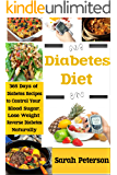 Diabetes Diet: 365 Days of Diabetes Recipes to Control Your Blood Sugar, Lose Weight & Reverse Diabetes Naturally (Diabetes, Blood Sugar, Diabetic Foods, Natural Remedies) (English Edition)