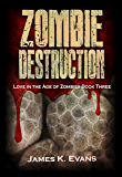 Zombie Destruction: Love in the Age of Zombies Book Three