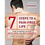 7 Steps to a Pain-Free Life: How to Rapidly Relieve Back, Neck, and Shoulder Pain
