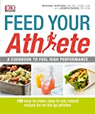 Feed Your Athlete: A Cookbook to Fuel High