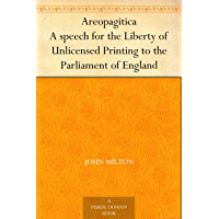 Areopagitica A speech for the Liberty of Unlicensed Printing to the Parliament of England (English Edition)