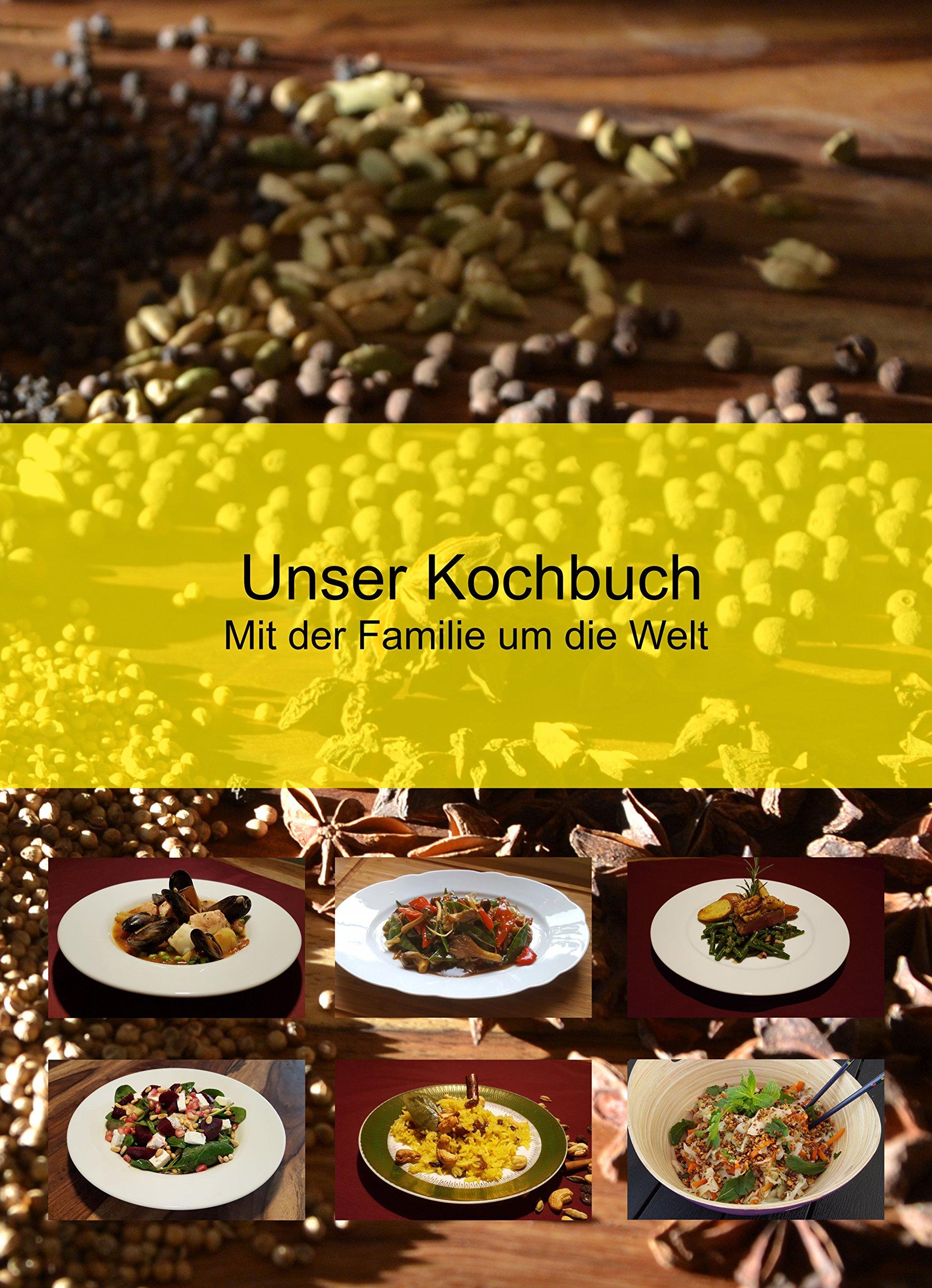 Unser Kochbuch: Mit der Familie um die Welt