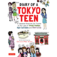 Diary of a Tokyo Teen: A Japanese-American Girl Travels to the Land of Trendy Fashion, High-Tech Toilets and Maid Cafes