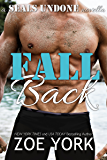 Fall Back: Navy SEAL adventure romance (SEALs Undone Book 6)