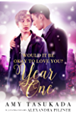 Year One (Would it Be Okay to Love You? Book 2)