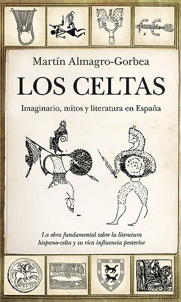 Los Celtas. Imaginario, mitos y literatura en España Historia: Amazon.es: Almagro-Gorbea, Martín: Libros