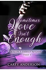 Sometimes Love Isn't Enough: Wallace Family Affairs Volume II Kindle Edition