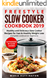 Freestyle Slow Cooker Cookbook 2019: Healthy and Delicious Slow Cooker Recipes for Fast & Healthy Weight Loss(Complete cookbook for beginners)