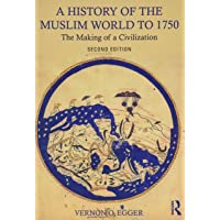 A History of the Muslim World to 1750: The Making of a Civilization