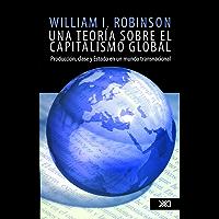 Una teoría sobre el capitalismo global: Producción, clase y Estado en un mundo transnacional (Sociología y política)