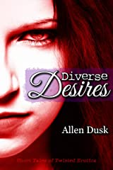Diverse Desires: Short Tales of Twisted Erotica Kindle Edition