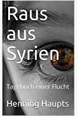 Raus aus Syrien: Tagebuch einer Flucht (German Edition) Kindle Edition