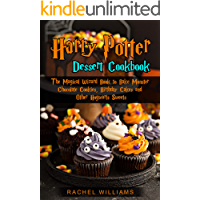 Harry Potter Dessert Cookbook: The Magical Wizard Book to Bake Monster Chocolate Cookies, Birthday Cakes and Other…