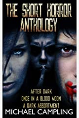 The Short Horror Anthology: After Dark, Once in a Blood Moon, A Dark Assortment (The Short Horror Collection) Kindle Edition